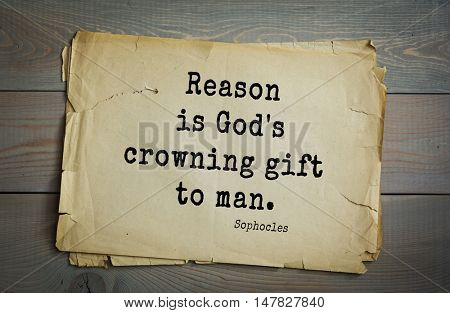 TOP-150. Sophocles (Athenian playwright, tragedian) quote.Reason is God's crowning gift to man.