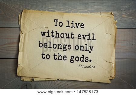 TOP-150. Sophocles (Athenian playwright, tragedian) quote.To live without evil belongs only to the gods.