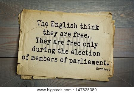 TOP-60. Jean-Jacques Rousseau (French philosopher, writer, thinker of the Enlightenment) quote.The English think they are free. They are free only during the election of members of parliament.