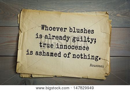 TOP-60. Jean-Jacques Rousseau (French philosopher, writer, thinker of the Enlightenment) quote. Whoever blushes is already guilty; true innocence is ashamed of nothing.