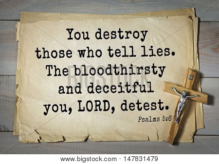 TOP-1000.  Bible verses from Psalms.You destroy those who tell lies. The bloodthirsty and deceitful you, LORD, detest.