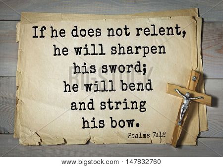 TOP-1000.  Bible verses from Psalms.If he does not relent, he will sharpen his sword; he will bend and string his bow.