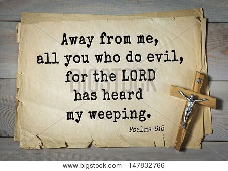 TOP-1000.  Bible verses from Psalms.Away from me, all you who do evil, for the LORD has heard my weeping.