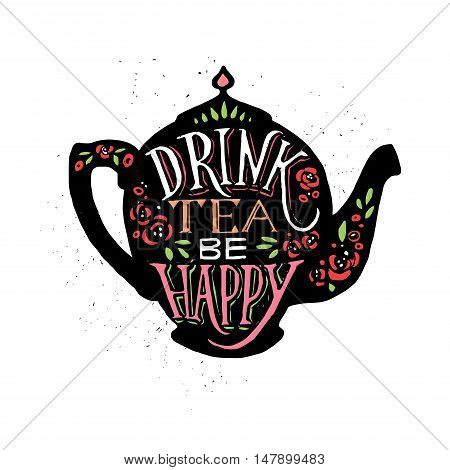 Vector illustration Drink tea be happy with lettering. Black tea pot with hand written inscription Isolated object on white background.