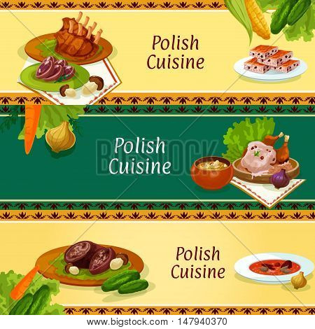 Polish cuisine restaurant menu banners set with traditional baked duck with mushroom sauce, sauerkraut soup, pork ribs, beet soup, meat stew bigos, beef roll with bacon, headcheese and nut cookie