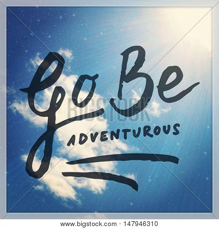 Inspirational Typographic Quote - Go Be Adventurous