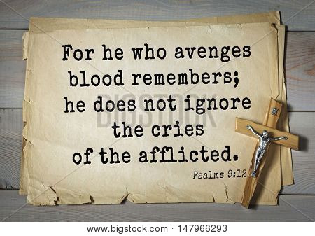 TOP-1000.  Bible verses from Psalms. For he who avenges blood remembers; he does not ignore the cries of the afflicted.