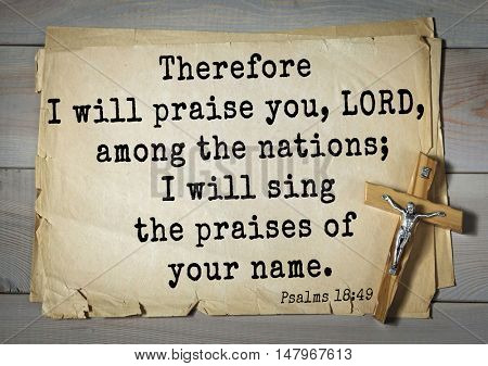 TOP-1000.  Bible verses from Psalms.Therefore I will praise you, LORD, among the nations; I will sing the praises of your name.