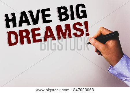 Word Writing Text Have Big Dreams Motivational Call. Business Concept For Future Ambition Desire Mot