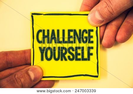 Conceptual Hand Writing Showing Challenge Yourself. Business Photo Text Overcome Confidence Strong E