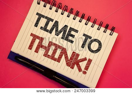 Word Writing Text Time To Think Motivational Call. Business Concept For Thinking Planning Ideas Answ
