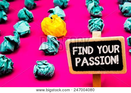 Conceptual Hand Writing Showing Find Your Passion Motivational Call. Business Photo Text Encourage P