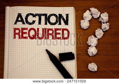 Handwriting text writing Action Required. Concept meaning Important Act Needed Immediate Quick Important Task Text notebook black marker open desk question crumbled paper school stress poster
