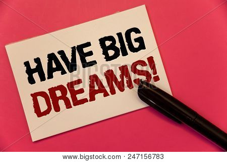Text Sign Showing Have Big Dreams Motivational Call. Conceptual Photo Future Ambition Desire Motivat