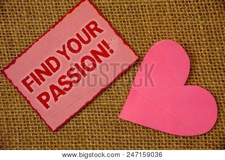 Writing Note Showing  Find Your Passion Motivational Call. Business Photo Showcasing Encourage Peopl