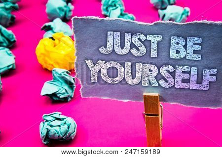 Writing Note Showing  Just Be Yourself. Business Photo Showcasing Self Attitude Confidence True Conf