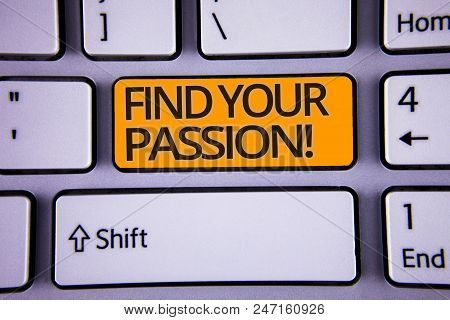 Handwriting Text Writing Find Your Passion Motivational Call. Concept Meaning Encourage People Find