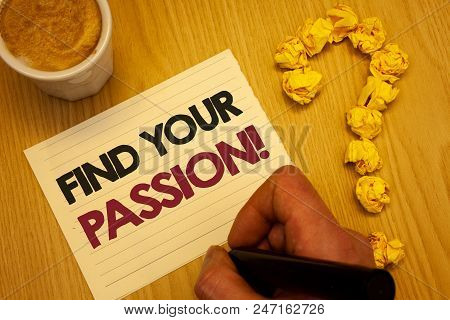 Conceptual Hand Writing Showing Find Your Passion Motivational Call. Business Photo Showcasing Encou