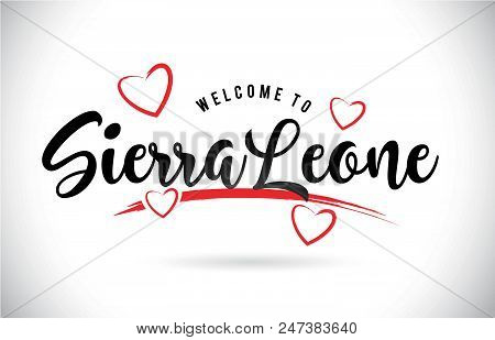 Sierraleone Welcome To Word Text With Handwritten Font And Red Love Hearts Vector Image Illustration