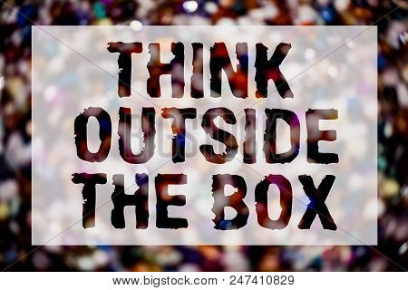 Conceptual Hand Writing Showing Think Outside The Box. Business Photo Text Thinking Of New And Creat