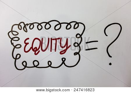 Word writing text Equity. Business concept for Value of a company divided into equal parts owned by shareholders Ideas messages doodle white background equal question mark doubt questions poster