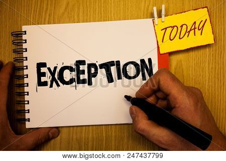 Handwriting text writing Exception. Concept meaning Person or thing that is excluded from general statement Different Man hold holding black marker notebook clothespin today wooden table poster