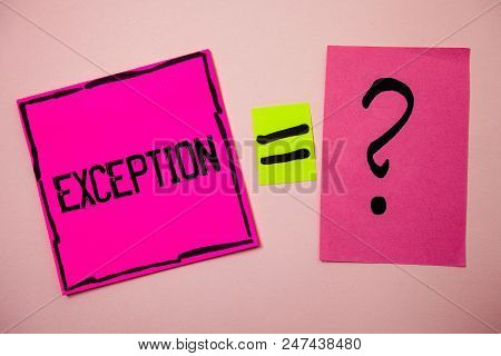 Word writing text Exception. Business concept for Person or thing that is excluded from general statement Different Ideas messages doubts equal sign question marks questions inspirational poster