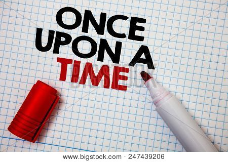 Writing Note Showing  Once Open A Time. Business Photo Showcasing Telling Story Fairytale Story Hist