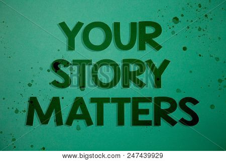 Writing Note Showing  Your Story Matters. Business Photo Showcasing Share Your Experience Diary Expr