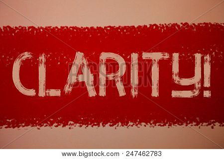 Text sign showing Clarity. Conceptual photo Certainty Precision Purity Comprehensibility Transparency Accuracy Ideas messages red paint painting light brown background messy intentions poster
