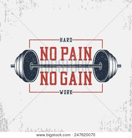 No pain, no gain - bodybuilding typography for t-shirt with barbell. Motivational GYM print for apparel, banner, poster. Graphics for athletic tee shirt with grunge. Vector illustration. poster