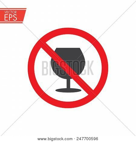 No Drink Alcohol Vector Icon. Do Not Drink Alcohol Vector Icon. Attention Forbidden Alcohol Icon. Fo