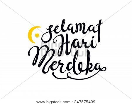 Hand Written Calligraphic Lettering Quote Selamat Hari Merdeka, Meaning Happy Independence Day In Ma