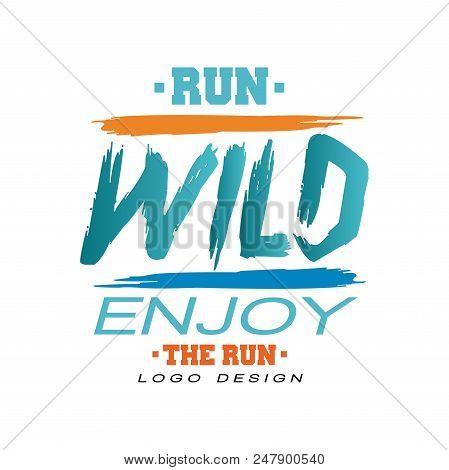 Run Wild, Enjoy The Run Logo Design, Inspirational And Motivational Slogan For Running Poster, Card,