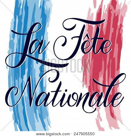Bastille Day Hand Drawn Lettering. The National Day On French. La Fete Nationale. Vector Elements Fo