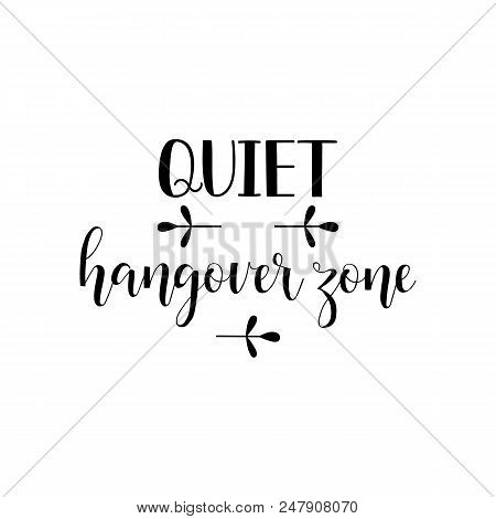 Quiet hangover zone. Lettering. Hand drawn vector illustration. element for flyers, banner and posters Modern calligraphy. poster