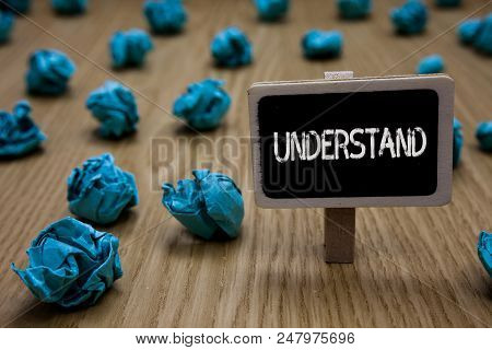Writing Note Showing Understand. Business Photo Showcasing Ability To Perceive Intended Meaning Of S