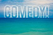 Word writing text Comedy Call. Business concept for Fun Humor Satire Sitcom Hilarity Joking Entertainment Laughing Blue beach water cloudy clouds sky natural scene landscape message idea poster