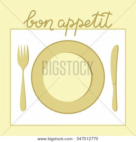 Inscription Bon Appetit. Plate, Fork, And Knife. Insulated Cutlery On A White Napkin. Dinnerware. Ve