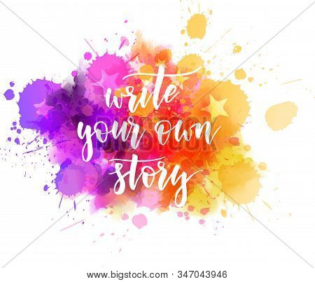 Write Your Own Story - Handwritten Modern Calligraphy Motivational Lettering Text. On Abstract Water