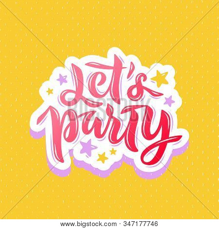 Vector Stock Illustration Of Lets Party Phrase With Stars For Card, Invitation, Event Decor, Poster,