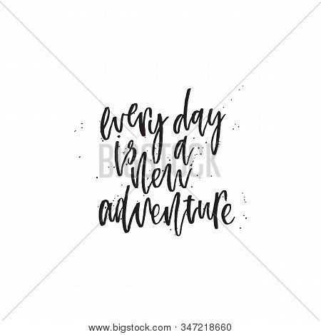 Every Day Is A New Adventure. Hand Lettering Typography Poster. Inspirational Quote. For Posters, Ca
