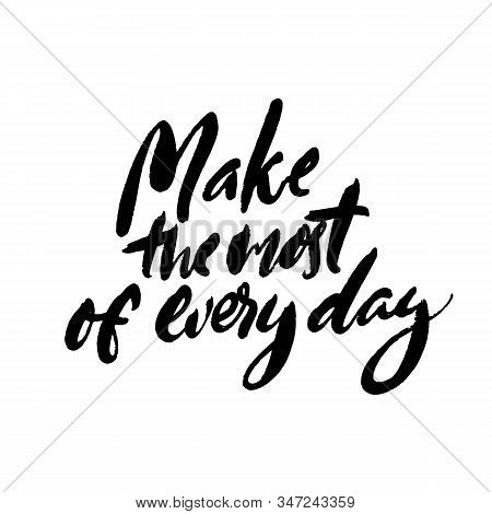 Make The Most Of Every Day. Productivity Quote, Handwritten Wisdom For Cards, Posters And Apparel. M
