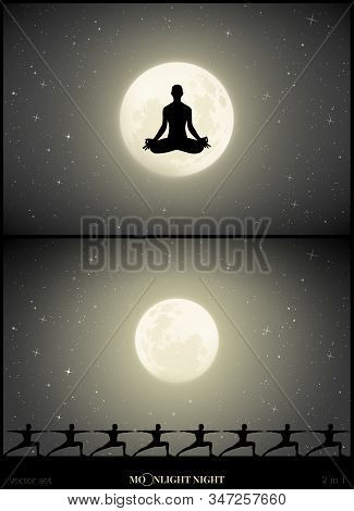 Set Of Vector Illustration With Silhouettes Of People Doing Yoga On Moonlit Night. Yoga Girl In Lotu