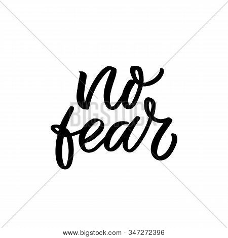 Hand Drawn Lettering Card. The Inscription: No Fear. Perfect Design For Greeting Cards, Posters, T-s