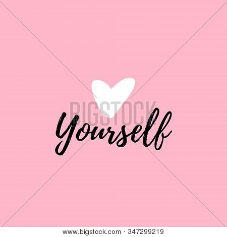 Love Yourself Quote. Modern Beauty Text With Heart. Design Print For T Shirt, Greeting Card, Pin Lab