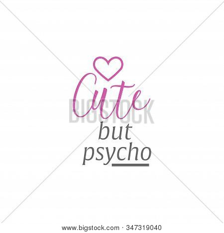 Sassy Quote Lettering Typography. Cute But Psycho