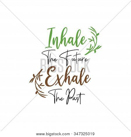 Motivational Quote Lettering Typography. Inhale The Future Exhale The Past