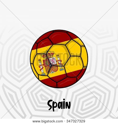 Ball Flag Of Spain, Football Championship Banner, Vector Illustration Of Abstract Soccer Ball With S