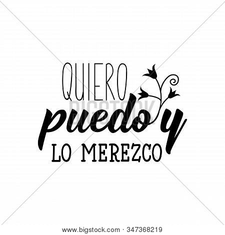 Quiero Puedo Y Lo Merezco. Lettering. Translation From Spanish -i Want I Can And I Deserve It. . Ele